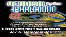 [FREE] EBOOK Betrayal by the Brain: The Neurologic Basis of Chronic Fatigue Syndrome, Fibromyalgia