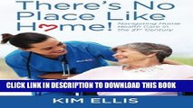 [FREE] EBOOK There s No Place Like Home!: Navigating Home Health Care in the 21st Century ONLINE