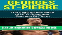 [DOWNLOAD] PDF Georges St-Pierre: The Inspirational Story of UFC Superstar Georges St-Pierre
