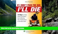 Full Online [PDF]  If I Don t Pass the Bar I ll Die: 73 Ways to Keep Stress and Worry from