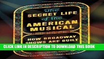 Best Seller The Secret Life of the American Musical: How Broadway Shows Are Built Free Read