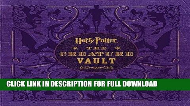Ebook Harry Potter: The Creature Vault: The Creatures and Plants of the Harry Potter Films Free Read