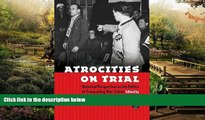 Must Have  Atrocities on Trial: Historical Perspectives on the Politics of Prosecuting War Crimes