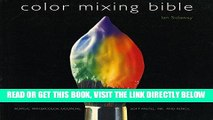 Ebook Color Mixing Bible: All You ll Ever Need to Know About Mixing Pigments in Oil, Acrylic,
