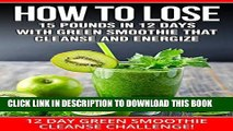 [FREE] EBOOK SMOOTHIES:12 DAY GREEN SMOOTHIE CLEANSE CHALLENGE: HOW TO LOSE 15 POUNDS IN 12 DAYS