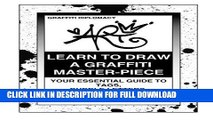 Best Seller Learn To Draw A Graffiti Master-Piece: Your Essential Guide To Tags, Bubble Letters,