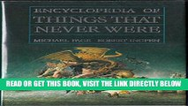 [READ] EBOOK Encyclopedia of Things That Never Were: Creatures, Places, and People ONLINE COLLECTION