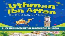 Read Now Uthman Ibn Affan: The Third Caliph of Islam: Islamic Children s Books on the Quran, the