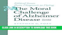 The Moral Challenge of Alzheimer Disease: Ethical Issues from Diagnosis to Dying