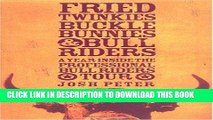 Read Now Fried Twinkies, Buckle Bunnies,   Bull Riders: A Year Inside the Professional Bull Riders