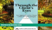 Must Have  Through the Client s Eyes: New Approaches to Get Clients to Hire You Again and Again,