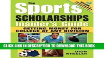 Read Now The Sports Scholarships Insider s Guide: Getting Money for College at Any Division (Book)