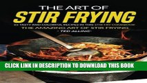 [New] Ebook The Art of Stir Frying - 25 Tasty and Colorful Recipes in this Stir Fry Cookbook: The