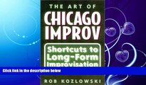 FREE DOWNLOAD  The Art of Chicago Improv: Short Cuts to Long-Form Improvisation  FREE BOOOK ONLINE
