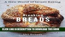 [New] Ebook Breaking Breads: A New World of Israeli Baking--Flatbreads, Stuffed Breads, Challahs,