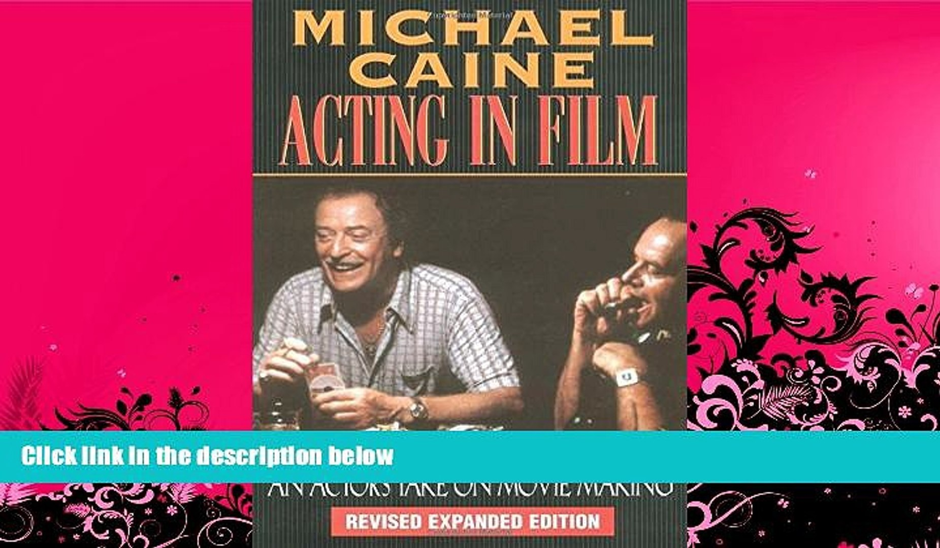 EBOOK ONLINE  Michael Caine - Acting in Film: An Actor s Take on Movie Making (The Applause