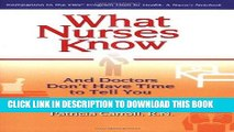 Read Now What Nurses Know and Doctors Don t Have Time to Tell You: Practical Wisdom for Everyday
