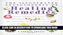 Read Now The Illustrated Encyclopedia of Healing Remedies: Over 1,000 Natural Remedies for the