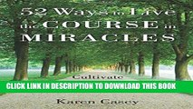 Read Now 52 Ways to Live the Course in Miracles: Cultivate a Simpler, Slower, More Love-Filled