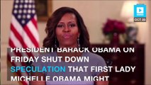 """Obama: Michelle will """"never run for office"""""""