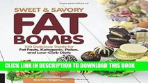 Ebook Sweet and Savory Fat Bombs: 100 Delicious Treats for Fat Fasts, Ketogenic, Paleo, and