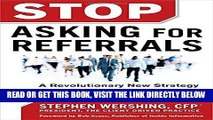 [Free Read] Stop Asking for Referrals:  A Revolutionary New Strategy for Building a Financial