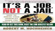 [Free Read] Its a Job Not a Jail: How to Break Your Shackles When You Can t Afford to Quit Free