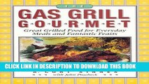 Read Now The Gas Grill Gourmet : Great Grilled Food for Everyday Meals and Fantastic Feasts