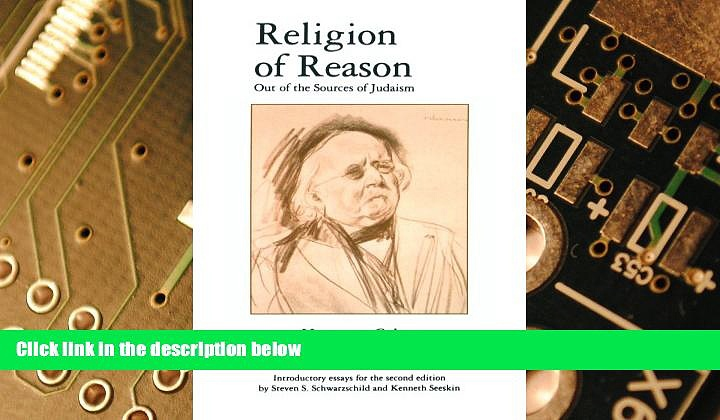 Big Deals  Religion of Reason: Out of the Sources of Judaism (AAR Religions in Translation)  Best