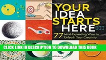 [PDF] Your Idea Starts Here: 77 Mind-Expanding Ways to Unleash Your Creativity Popular Colection