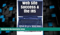 Big Deals  Web Site Success   the IRS: What Every Web Site Owner Should Know (Internet Marketing
