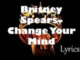 Britney Spears – Change Your Mind (New Lyrics 2016 - Glory)