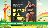 READ BOOK  Obstacle Race Training: How to Beat Any Course, Compete Like a Champion and Change