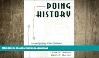 PDF ONLINE Doing History: Investigating With Children in Elementary and Middle Schools FREE BOOK