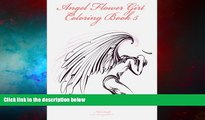 Must Have  Angel Flower Girl Coloring Book 5: Angels, Demons, Fairies, Cat Girls And Other