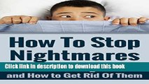 [PDF] How To Stop Nightmares: What Causes Nightmares and How To Get Rid Of Them Popular Colection