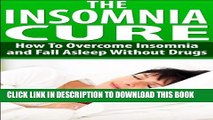 [PDF] The Insomnia Cure - How To Overcome Insomnia and Fall Asleep Without Drugs: Good Night