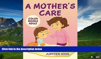 Must Have  A Mother s Care: Color Books Adult (Mothers Care Coloring and Art Book Series)