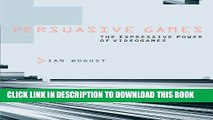 [Read PDF] Persuasive Games: The Expressive Power of Videogames (MIT Press) Download Free