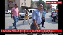 Bursa İlaç Yazmadı Diye Doktora Saldırdı, Polis Biber Gazı Sıkarak Yakaladı- Düzeltme