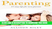 [PDF] Parenting (New mothers,  New fathers,  raising babies,  family): 17 easy tips for new