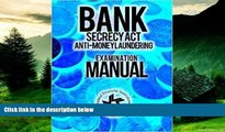 Must Have  Bank Secrecy Act/ Anti-Money Laundering Examination Manual  (AML) :Examination