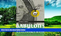 READ FREE FULL  Babylon s Banksters: The Alchemy of Deep Physics, High Finance and Ancient