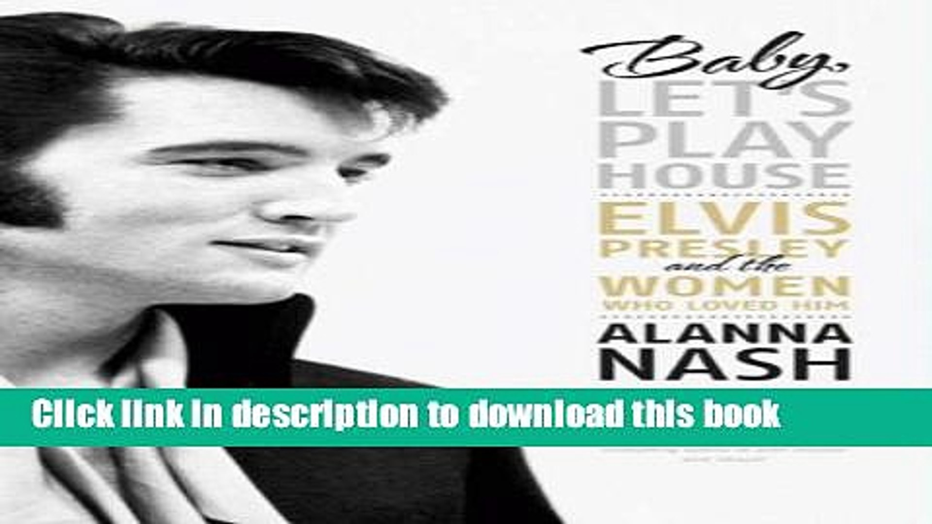 [PDF] Baby, Let s Play House: Elvis Presley and the Women Who Loved Him Full Online