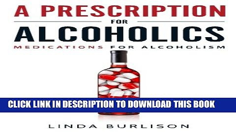 [PDF] A Prescription for Alcoholics – Medications for Alcoholism (Rethinking Drinking) Full Online