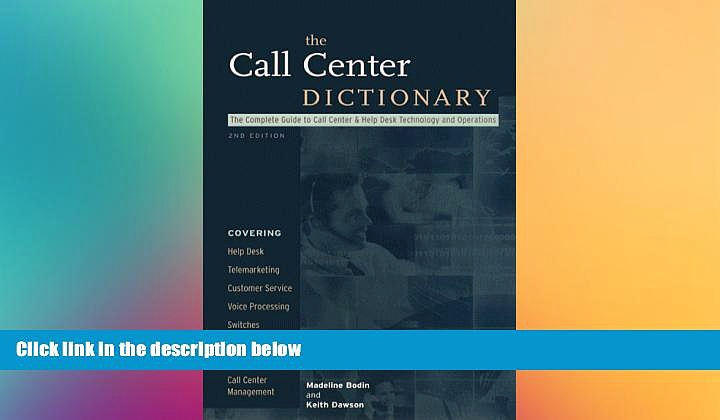 FREE DOWNLOAD  The Call Center Dictionary: The Complete Guide to Call Center and Help Desk