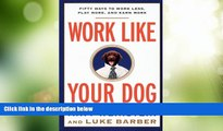 Big Deals  Work Like Your Dog: Fifty Ways to Work Less, Play More, and Earn More  Best Seller