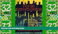 Big Deals  Toxic Coworkers: How to Deal with Dysfunctional People on the Job  Free Full Read Most