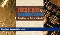 Must Have  Mexicans   Americans: Cracking the Culture Code  READ Ebook Full Ebook Free