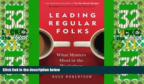 Big Deals  Leading Regular Folks: What Matters Most in the Workplace  Free Full Read Most Wanted